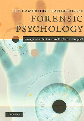 The Cambridge Handbook of Forensic Psychology - Brown, Jennifer M (Editor), and Campbell, Elizabeth A (Editor)