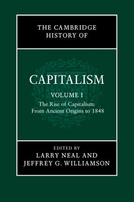 The Cambridge History of Capitalism - Neal, Larry (Editor), and Williamson, Jeffrey G. (Editor)