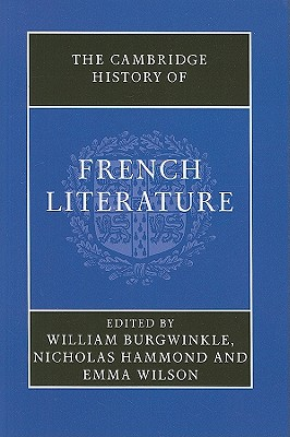 The Cambridge History of French Literature - Burgwinkle, William (Editor), and Hammond, Nicholas (Editor), and Wilson, Emma (Editor)