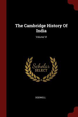 The Cambridge History of India; Volume VI - Dodwell, Dodwell