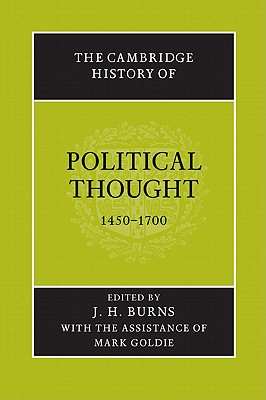 The Cambridge History of Political Thought 1450 1700 - Burns, J H (Editor), and Goldie, Mark (Editor), and J H, Burns (Editor)