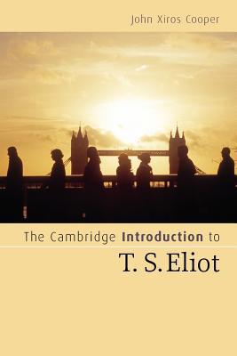 The Cambridge Introduction to T. S. Eliot - Cooper, John Xiros