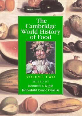 The Cambridge World History of Food - Ornelas, Kriemhild Conee (Editor), and Kiple, Kenneth F