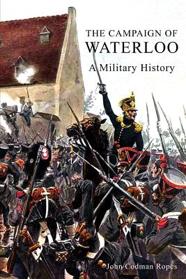 The Campaign of Waterloo - Ropes, John Codman