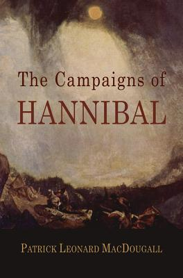 The Campaigns of Hannibal: Arranged and Critically Considered - Macdougall, Patrick Leonard