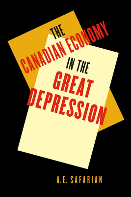 The Canadian Economy in the Great Depression - Safarian, A E