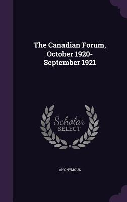 The Canadian Forum, October 1920-September 1921 - Anonymous