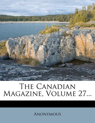 The Canadian Magazine, Volume 27 - Anonymous