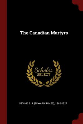 The Canadian Martyrs - Devine, E J 1860-1927