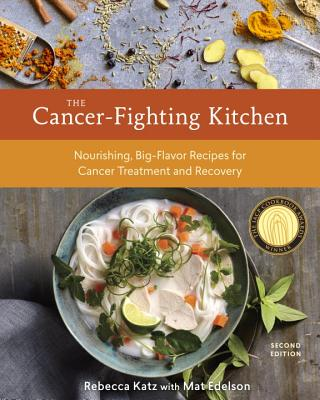 The Cancer-Fighting Kitchen, Second Edition: Nourishing, Big-Flavor Recipes for Cancer Treatment and Recovery - Edelson, Mat, and Katz, Rebecca
