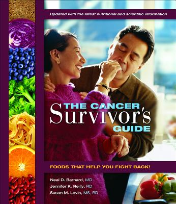 The Cancer Survivor's Guide: Foods That Help You Fight Back - Barnard, Neal D, M.D., and Reilly, Jennifer K, and Levin, Susan