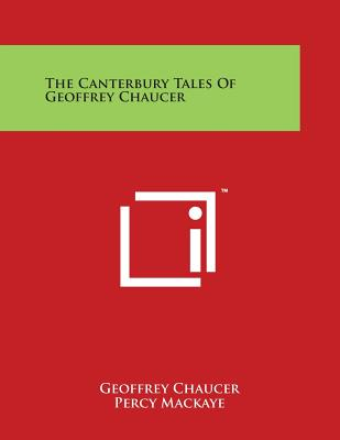 The Canterbury Tales of Geoffrey Chaucer - Chaucer, Geoffrey, and Mackaye, Percy (Editor)