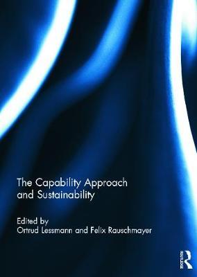 The Capability Approach and Sustainability - Lessmann, Ortrud (Editor), and Rauschmayer, Felix (Editor)