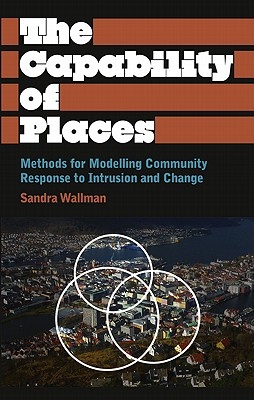 The Capability of Places: Methods for Modelling Community Response to Intrusion and Change - Wallman, Sandra