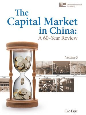 The Capital Market in China: A 60-Year Review - Cao, Erjie, and Enrich Professional Publishing (Editor), and Cao, Barbara (Translated by)