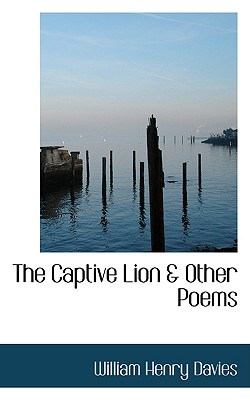 The Captive Lion a Other Poems - Davies, William Henry