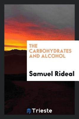 The Carbohydrates and Alcohol - Rideal, Samuel