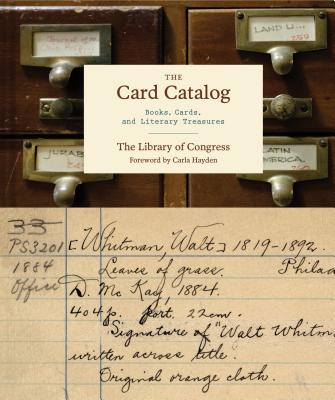 The Card Catalog: Books, Cards, and Literary Treasures - Library of Congress (Compiled by), and Hayden, Carla, Dr. (Foreword by)