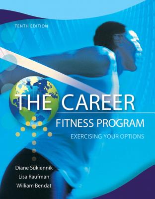 The Career Fitness Program: Exercising Your Options - Sukiennik, Diane, and Raufman, Lisa, and Bendat, William