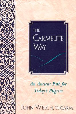 The Carmelite Way: An Ancient Path for Today's Pilgrim - Welch, John W, Professor