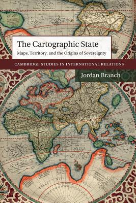 The Cartographic State: Maps, Territory, and the Origins of Sovereignty - Branch, Jordan