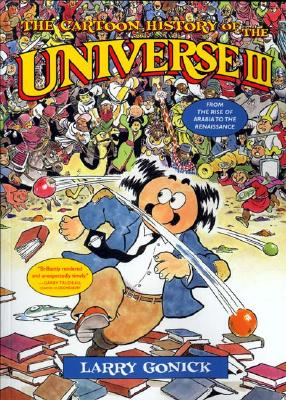The Cartoon History of the Universe: From the Rise of Arabia to the Renaissance - Gonick, Larry