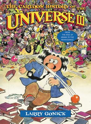The Cartoon History of the Universe III: From the Rise of Arabia to the Renaissance - Gonick, Larry