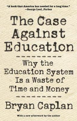The Case Against Education: Why the Education System Is a Waste of Time and Money - Caplan, Bryan