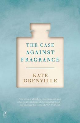 The Case Against Fragrance - Grenville, Kate