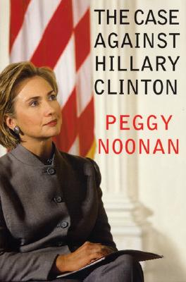 The Case Against Hillary Clinton - Noonan, Peggy