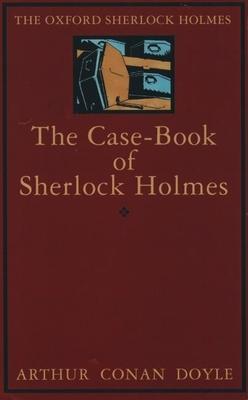 The Case-Book of Sherlock Holmes - Doyle, Arthur Conan, Sir, and Robson, W W (Editor)
