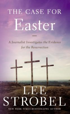 The Case for Easter: A Journalist Investigates the Evidence for the Resurrection - Strobel, Lee