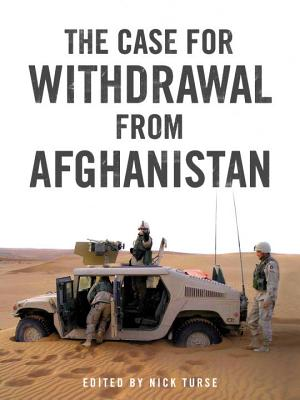 The Case for Withdrawal from Afghanistan - Turse, Nick (Editor), and Ali, Tariq (Contributions by), and Bacevich, Andrew J (Contributions by)