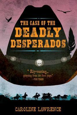 The Case of the Deadly Desperados - Lawrence, Caroline