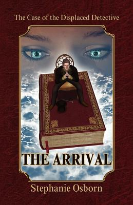 The Case of the Displaced Detective: The Arrival - Osborn, Stephanie