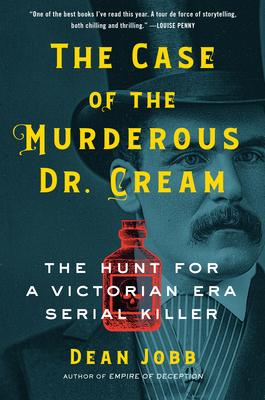 The Case of the Murderous Dr. Cream: The Hunt for a Victorian Era Serial Killer - Jobb, Dean