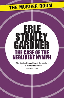 The Case of the Negligent Nymph - Gardner, Erle Stanley