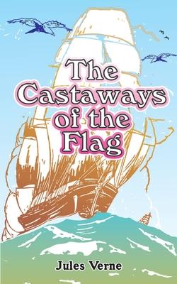 The Castaways of the Flag - Verne, Jules