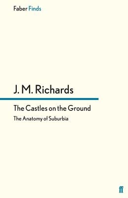 The Castles on the Ground: The Anatomy of Suburbia - Richards, J. M.