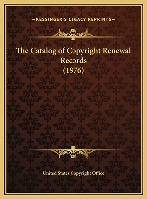The Catalog of Copyright Renewal Records (1976) the Catalog of Copyright Renewal Records (1976) - United States Copyright Office
