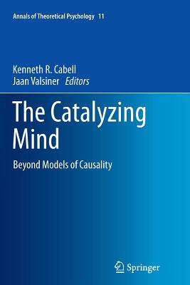 The Catalyzing Mind: Beyond Models of Causality - Cabell, Kenneth R (Editor)