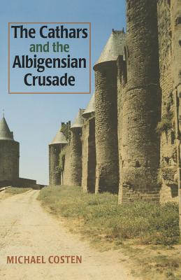 The Cathars and the Albigensian Crusade - Costen, Michael