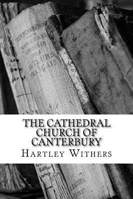 The Cathedral Church of Canterbury - Withers, Hartley