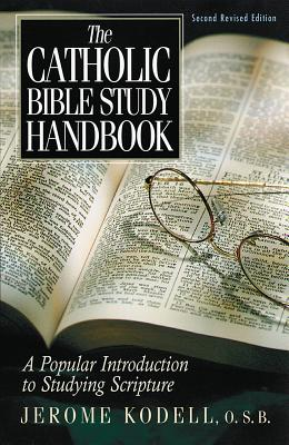 The Catholic Bible Study Handbook: A Popular Introduction to Studying Scripture - Kodell, Jerome