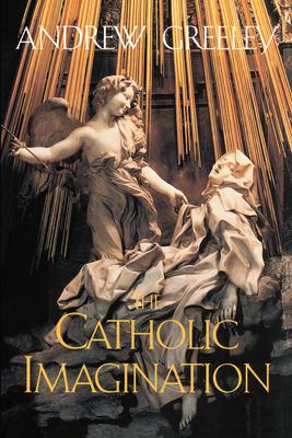 The Catholic Imagination - Greeley, Andrew M