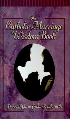 The Catholic Marriage Wisdom Book - Cedar-Southworth, Donna Marie