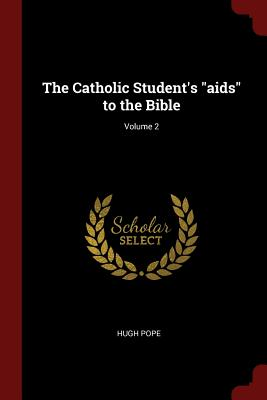 The Catholic Student's AIDS to the Bible; Volume 2 - Pope, Hugh