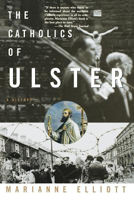 The Catholics of Ulster - Elliott, Marianne