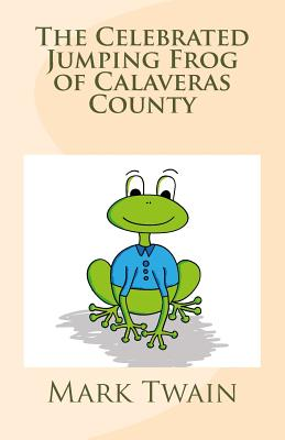 The Celebrated Jumping Frog of Calaveras County - Twain, Mark