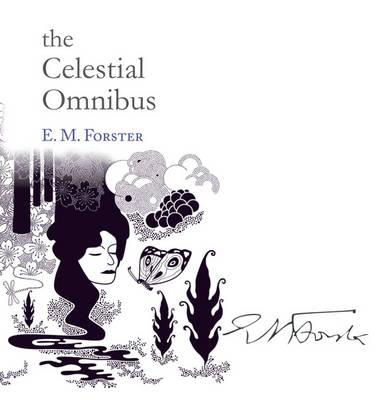 The Celestial Omnibus - Forster, E. M.